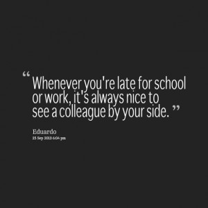 Quotes Picture: whenever you're late for school or work, it's always ...