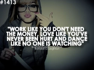 Work Like You Don't Need The Money, Love Like You've Never Been ...