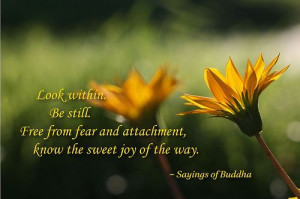 ... Free from fear and attachment, know the sweet joy of the way. - Buddha
