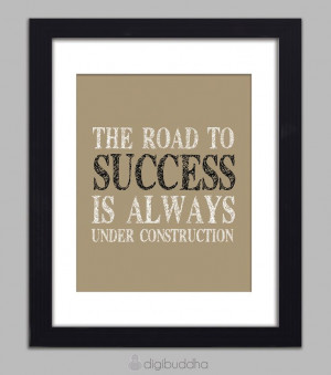 The Road to Success is Always Under Construction Quote Inspirational ...