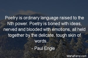 poetry-Poetry is ordinary language raised to the Nth power. Poetry is ...