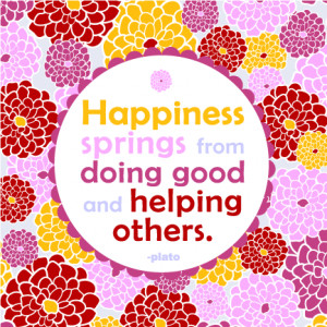 Happiness springs from doing good and helping others. -Plato #quote