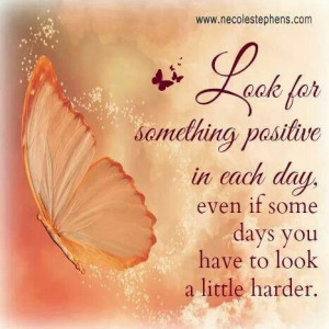 positive in life there is something positive in each day the more you ...