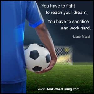 You have to fight to reach your dream. You have to sacrifice and work ...