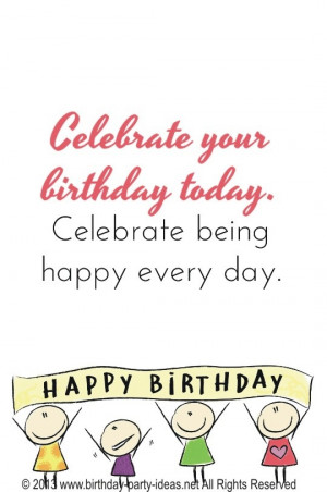 birthday today. Celebrate being Happy every day. #birthday #quotes ...