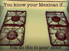 You know your Mexican if you do this to your stove More