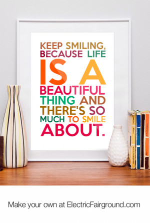 keep smiling because life is a beautiful thing quote quot keep smiling