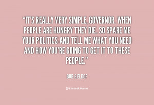It's really very simple, Governor. When people are hungry they die. So ...