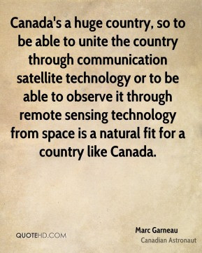 Marc Garneau - Canada's a huge country, so to be able to unite the ...