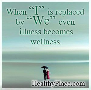 Quote on Mental Illness – When I is replaced by WE, even illness ...