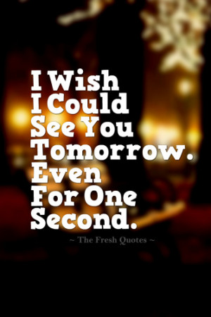 Miss You - I Wish I Could See You Tomorrow. Even For One Second..png