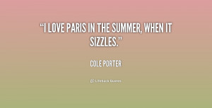 cole porter quotes i love paris in the summer when it sizzles cole ...