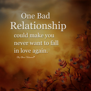 Sad Love Quotes - One bad relationship could make you