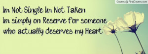 Not Single. I'm Not Taken.I'm simply on Reserve for someone who ...