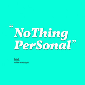 Quotes Picture: nothing personal