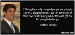 If I bring back only one gold people are going to say it's a ...
