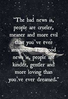 ... , Wisdom, Human Nature, Bad News, Human Quotes, People, True Stories