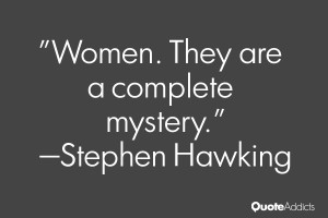 stephen hawking quotes women they are aplete mystery stephen
