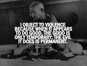 object to violence because when it appears to do good, the good is ...