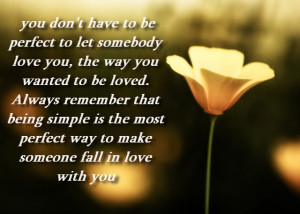 ... Dont have to be Perfect to Let Somebody love you - Being in Love Quote