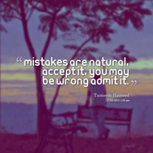 Quotes Picture: mistakes are natural, accept it, you may be wrong ...