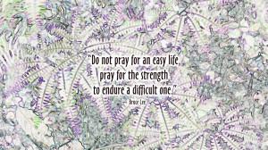bruce lee easy life wallpaper Do Not Pray For an Easy Life...