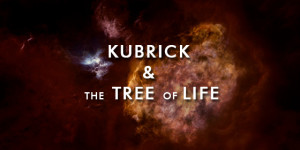 Stanley Kubrick and The Tree of Life