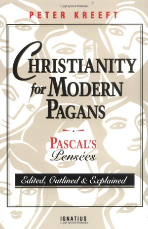 PASCAL's Pensees Edited, Outlined, and Explained: Peter Kreeft, Blaise ...