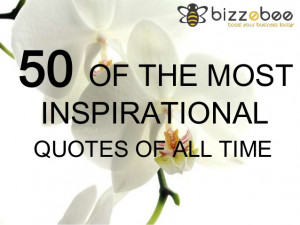 50 Of The Most Inspirational Quotes Of All Time