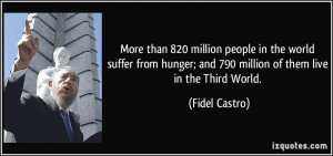 More than 820 million people in the world suffer from hunger; and 790 ...