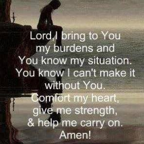 Lord, I bring to you my burdens and You know my situation. You know I ...