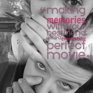 Quotes Picture: making memories with your best friend is like a ...