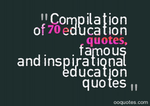 ... of 70 education quotes, famous and inspirational education quotes