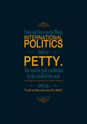 From out there on the moon, international politics looks so petty. You ...