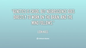 Genetics is crude, but neuroscience goes directly to work on the brain ...
