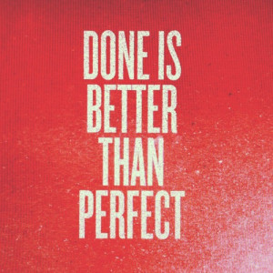 quotes_done is better than perfect