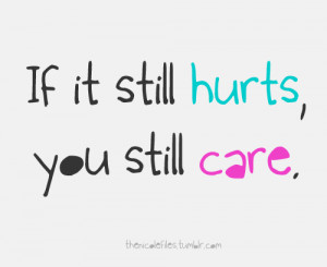 If It Still Hurts, You Still Care