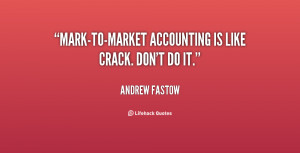 Mark-to-market accounting is like crack. Don't do it.""