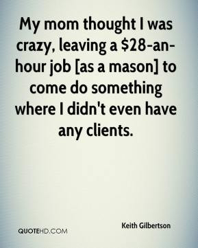 My mom thought I was crazy, leaving a $28-an-hour job [as a mason] to ...