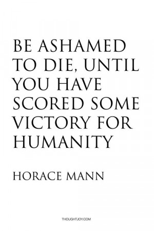 """... for humanity."""" — Horace Mann #inspiration #yoga #quote #education"""