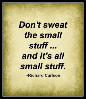 Dont Sweat The Small...
