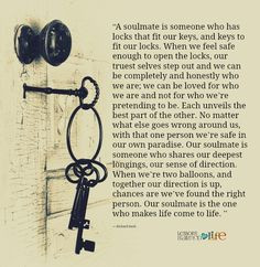 soulmate is someone who has locks that fit our keys, and keys to fit ...
