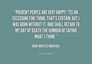 Prudent people are very happy; 'tis an exceeding fine thing, that's ...