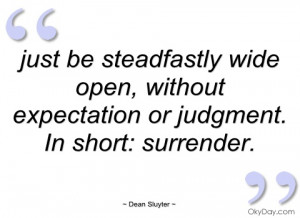just be steadfastly wide open