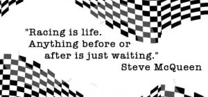 steve-mcqueen-quote. Racing is life everything is just waiting