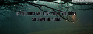 if you trust me i love you if you don't so leave me alone , Pictures