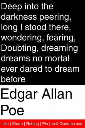 Edgar Allan Poe - Deep into the darkness peering, long I stood there ...