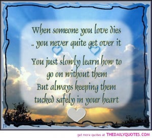 someone-you-love-dies-tucked-in-your-heart-quote-sad-sayings-quotes ...
