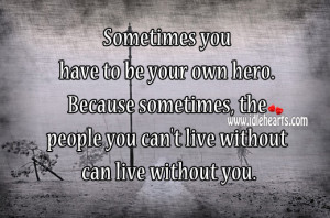 Sometimes you have to be your own hero. Because sometimes, the people ...