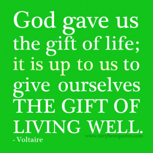 ... life; it is up to us to give ourselves the gift of living well